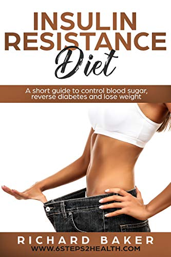 Insulin Resistance Diet: A Short Guide To Control Blood Sugar, Reverse Diabetes And Lose Weight (English Edition)
