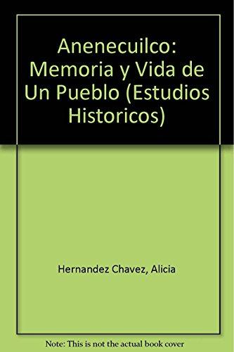 Descargar Libro Anenecuilco: Memoria y Vida de Un Pueblo (Estudios Historicos) de Alicia Hernandez Chavez