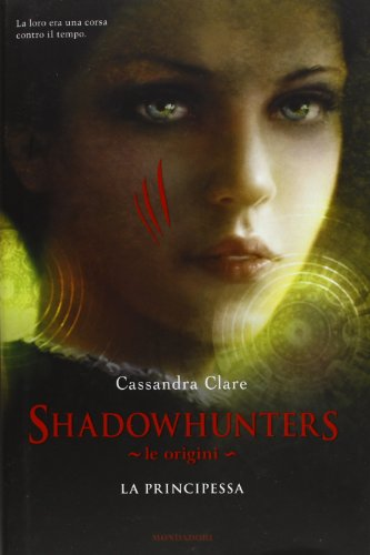 La principessa. Le origini. Shadowhunters