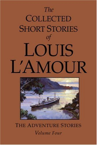 The Collected Short Stories of Louis L'Amour, Volume 4: The Adventure Stories (English Edition)