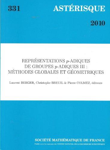 Representations $p$-adiques De Groupes $p$-adiques III: Methodes Globales Et Geometriques (Asterisque)
