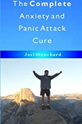 The Complete Anxiety and Panic Attack Cure by Joel Blanchard (2011-06-15)