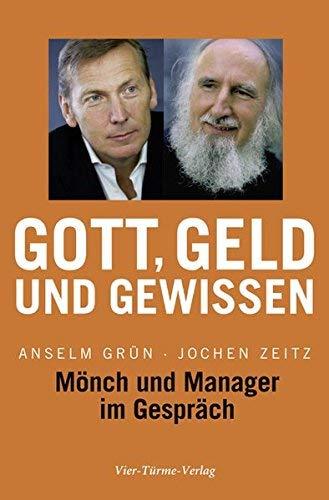 Gott, Geld und Gewissen: M?nch und Manager im Gespr?ch by Anselm Gr?n;Jochen Zeitz(2010-09-01)