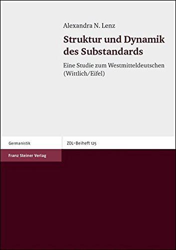 Struktur und Dynamik des Substandards: Eine Studie zum Westmitteldeutschen (Wittlich/Eifel) (Zeitschrift für Dialektologie und Linguistik. Beihefte, Band 125)
