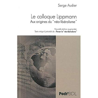 Le colloque Lippmann : Aux origines du néo-libéralisme, précédé de Penser le néo-libéralisme