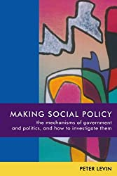 Making Social Policy: The Mechanisms of Government and Politics, and How to Investigate Them