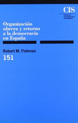 Organización obrera y retorno a la democracia en españa (Monografías) por Robert M. Fishman