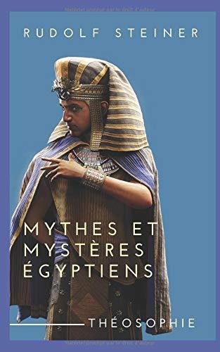 MYTHES ET MYSTÈRES ÉGYPTIENS (Leurs rapports avec les forces spirituelles de notre époque)