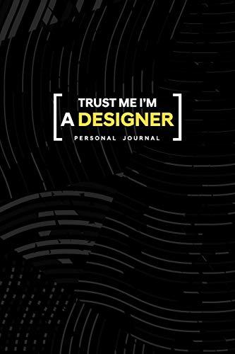 Trust Me I Am a Designer Personal Journal: Funny Phrase Journal Gift For a Professional Designer or Future Designer 6x9 Blank Lines Cool Design por Gerardo Gutierrez