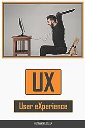 User Experience: Teorie, tecniche e metodologie per artefatti che regalano la felicità