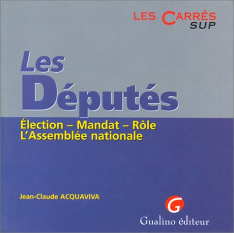 LES DEPUTES. Election, Mandat, Rle, L'Assemble nationale