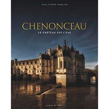Chenonceau: Le château sur l'eau