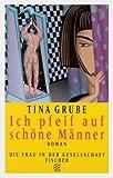 Ich pfeif auf schöne Männer: Roman - Tina Grube