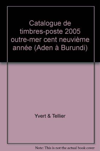 Yvert et Tellier 2005 : Timbres des Pays d'Outre-Mer, volume 1 : De Abou Dhabi à Burundi