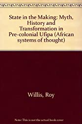 State in the Making: Myth, History and Transformation in Pre-colonial Ufipa (African systems of thought)