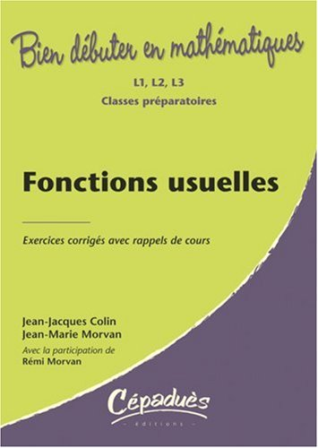 Fonctions usuelles : Exercices corrigés avec rappels de cours L1, L 2, L3, Classes préparatoires