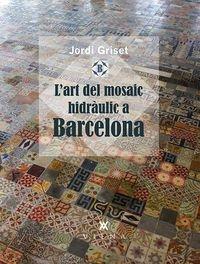 L'art del mosaic hidràulic a Catalunya por Jordi Griset Moro