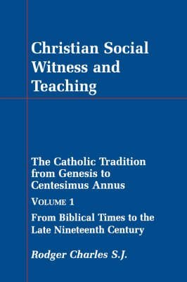 [(Christian Social Witness and Teaching: v. 1 : Catholic Tradition from Genesis to Centesimus Annus)] [By (author) Rodger Charles] published on (January, 1998)