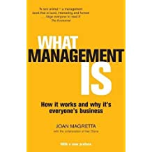 What Management Is: How it works and why it's everyone's business by Professor Joan Magretta (2013-04-04)