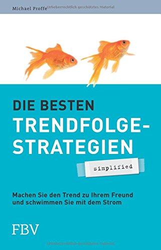 Die besten Trendfolgestrategien - simplified: Machen Sie den Trend zu Ihrem Freund und schwimmen Sie mit dem Strom (Strom Machen)
