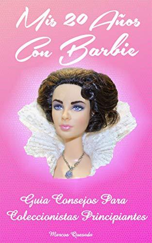 Mis 20 Años con Barbie: Guía Consejos para Coleccionistas Principiantes (Spanish Edition) (De Barbie Munecas)