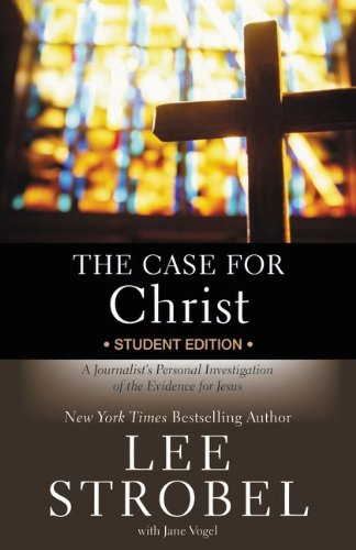 The Case for Christ: Student Edition: A Journalist's Personal Investigation of the Evidence for Jesus (Case for ... Series for Students)