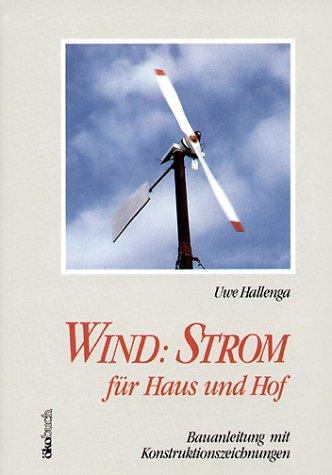 Wind : Strom für Haus und Hof. Bauanleitung mit Konstruktionszeichnungen