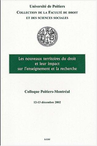 Les nouveaux territoires du droit et leur impact sur l'enseignement et la recherche : Colloque Poitiers-Montréal, 12 et 13 décembre 2002