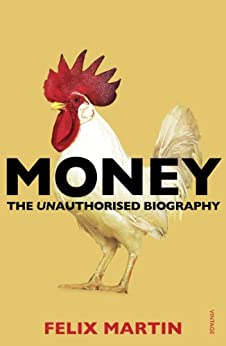 Money: The Unauthorised Biography by [Martin, Felix]