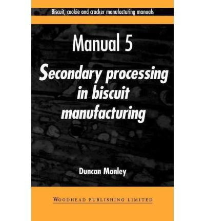 [ [ BISCUIT, COOKIE AND CRACKER MANUFACTURING MANUALS: MANUAL 5: SECONDARY PROCESSING IN BUSCUIT MANUFACTURING (BISCUIT, COOKIE AND CRACKER MANUFACTURING MANUALS #5) - IPS BY(MANLEY, DUNCAN )](AUTHOR)[PAPERBACK]