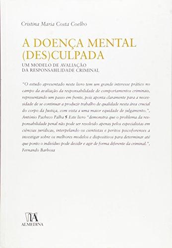 Doenca Mental (Des)Culpada, A Um Modelo De Avaliacao Da Responsabilidade Criminal (Em Portuguese do Brasil)