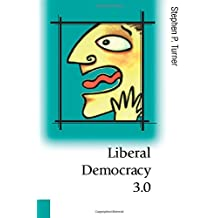 Liberal Democracy 3.0: Civil Society in an Age of Experts (Theory, Culture & Society (Paperback))