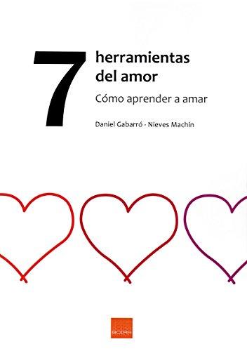 7 Herramientas Del Amor. Como Aprender A Amar por DANIEL GABARRO