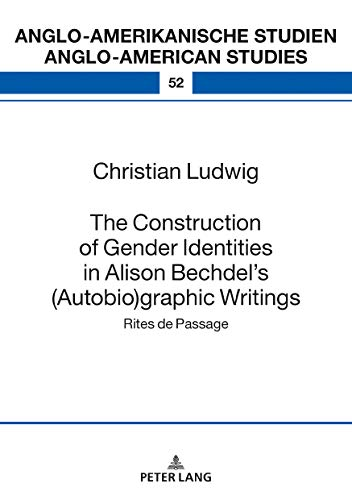 The Construction Of Gender Identities In Alison Bechdels (autobio)graphic Writings: Rites De Passage (anglo-amerikanische Studien / Anglo-american Studies Book 52) por Christian Ludwig epub