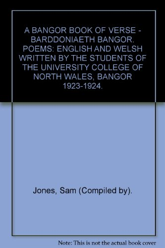 A Bangor Book of Verse - Barddoniaeth Bangor. Poems: english and welsh written by the students of the university college of north wales, bangor 1923-1924.