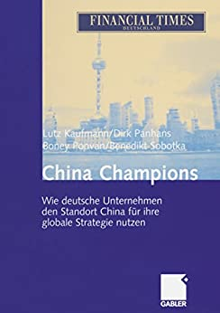 China Champions: Wie deutsche Unternehmen den Standort China für ihre globale Strategie nutzen