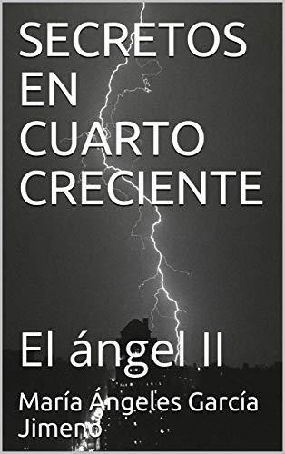 SECRETOS EN CUARTO CRECIENTE: El ángel II por María Ángeles García Jimeno