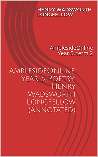 AmblesideOnline' Year 5 Poetry: Henry Wadsworth Longfellow (annotated) : AmblesideOnline Year 5, term 2 (English Edition) por Henry Wadsworth Longfellow