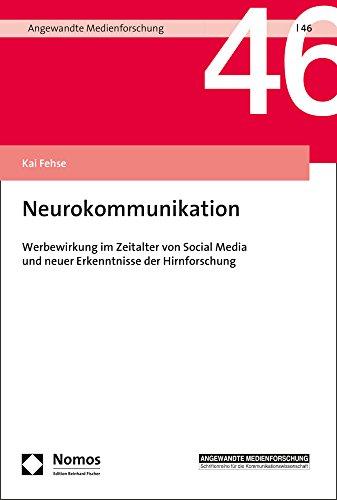 Neurokommunikation: Werbewirkung im Zeitalter von Social Media und neuer Erkenntnisse der Hirnforschung (Angewandte Medienforschung, Band 46)