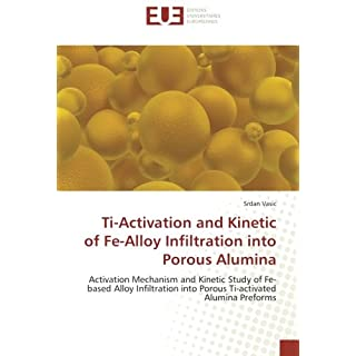 Ti-Activation and Kinetic of Fe-Alloy Infiltration into Porous Alumina: Activation Mechanism and Kinetic Study of Fe-based Alloy Infiltration into Porous Ti-activated Alumina Preforms