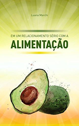 Em um relacionamento sério com a Alimentação (Portuguese Edition) por Luana Marchi