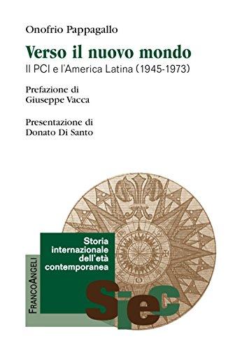 Verso il nuovo mondo. Il PCI e l'America Latina (1945-1973) (Storia internazionale dell'età contemporanea) por Onofrio Pappagallo