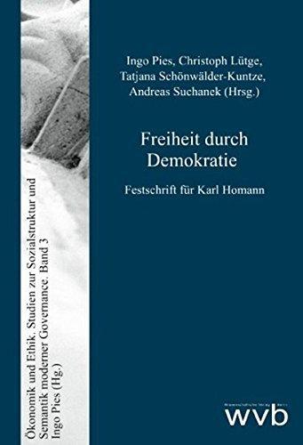 Freiheit durch Demokratie: Festschrift für Karl Homann (Ökonomik und Ethik) by Ingo Pies (2008-04-02)