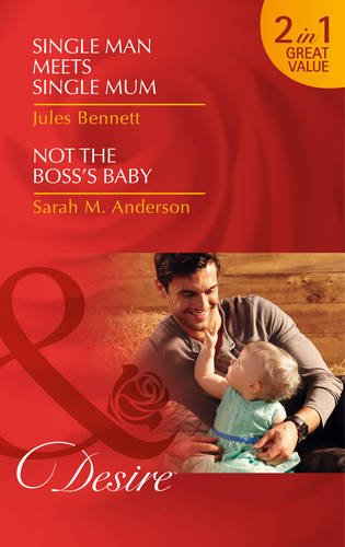 Single Man Meets Single Mum: Single Man Meets Single Mum (Billionaires and Babies, Book 50) / Not the Boss's Baby (The Beaumont Heirs, Book 1) (Desire)