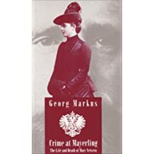 Crime at Mayerling: The Life and Death of Mary Vetsera: With New Expert Opinions Following the Desecration of Her Grave. (Studies in Austrian Literature, Culture, and Thought. Translation Series) by Georg Markus (1995-01-15)