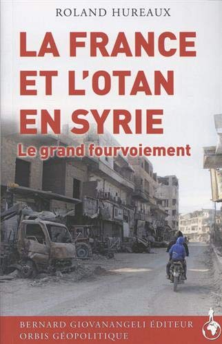 La France et l'OTAN en Syrie: Le grand fourvoiement par  Roland Hureaux