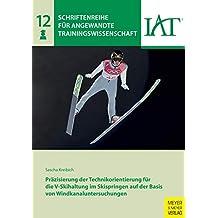 Präzisierung der Technikorientierung für die V-Skihaltung im Skispringen auf der Basis von Windkanaluntersuchungen (Schriftenreihe für angewandte Trainingswissenschaft 12) (German Edition)