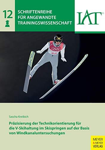 Präzisierung der Technikorientierung für die V-Skihaltung im Skispringen auf der Basis von Windkanaluntersuchungen (Schriftenreihe für angewandte Trainingswissenschaft 12) -