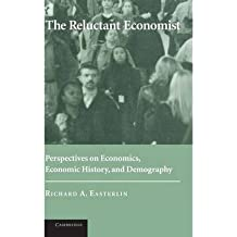 [(The Reluctant Economist: Perspectives on Economics, Economic History, and Demography )] [Author: Richard A. Easterlin] [Apr-2004]