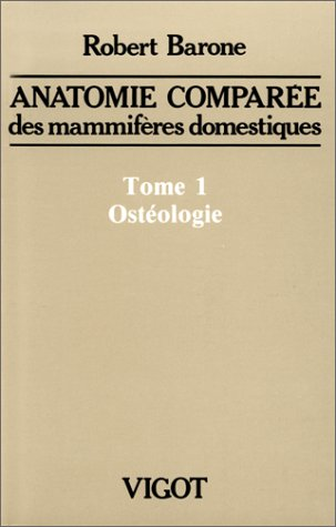 ANATOMIE COMPAREE DES MAMMIFERES DOMESTIQUES. Tome 1, Ostologie